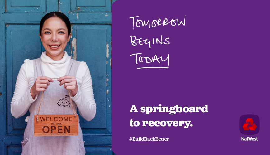 Woman holding sign, welcome we are open.  Text: Tomorrow begins today. A springboard to recovery. #BuildBackBetter   NatWest